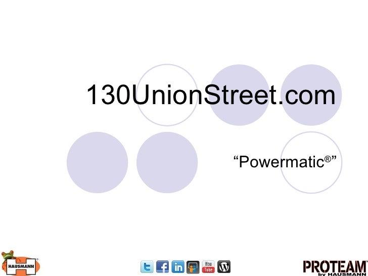 "130UnionStreet.com ""Powermatic ® """