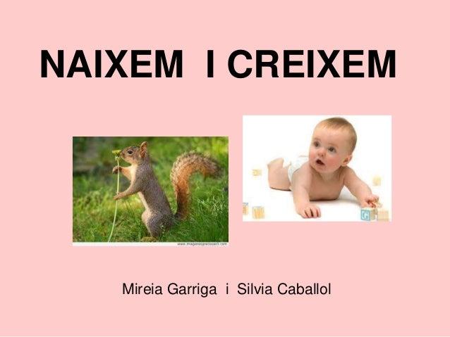 NAIXEM I CREIXEM Mireia Garriga i Silvia Caballol