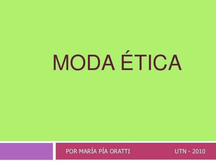 MODA ÉTICA POR MARÍA PÍA ORATTI   UTN - 2010