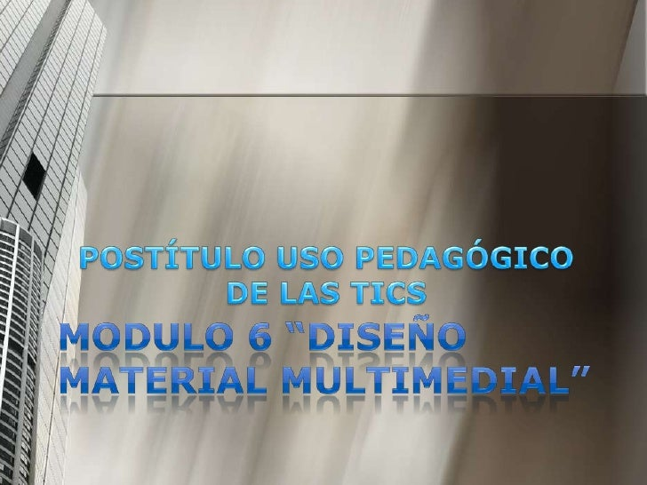 """MODULO 6 """"DISEÑO MATERIAL MULTIMEDIAL""""<br />POSTÍTULO USO PEDAGÓGICO DE LAS TICS<br />"""
