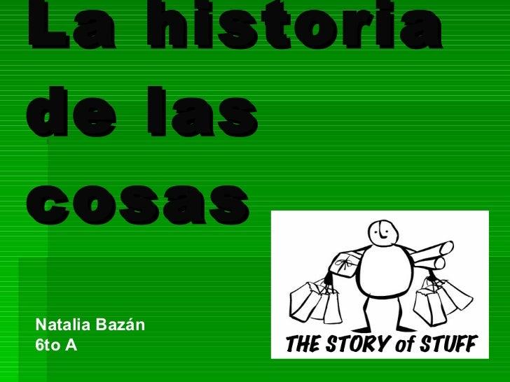 La historia de las cosas Natalia Bazán 6to A