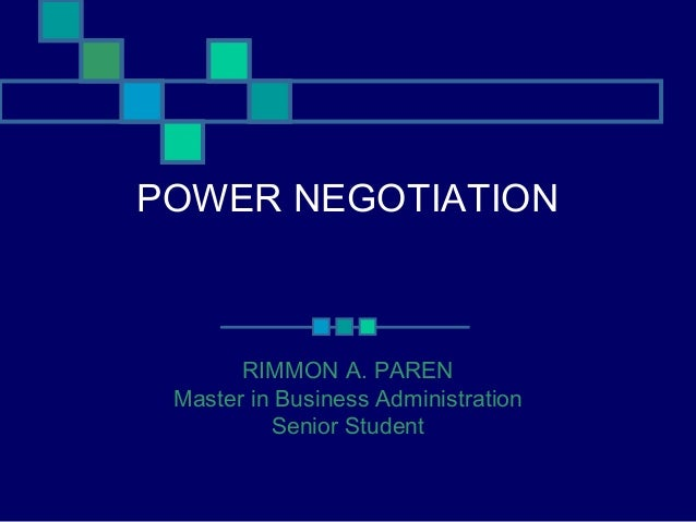 POWER NEGOTIATION RIMMON A. PAREN Master in Business Administration Senior Student
