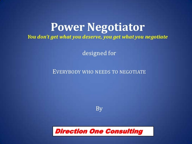 Power NegotiatorYou don't get what you deserve, you get what you negotiate<br />designed for <br />Everybody who needs to ...