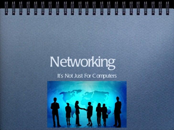 Networking <ul><li>It's Not Just For Computers </li></ul>