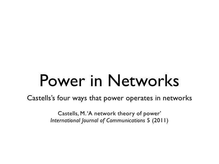 Power in NetworksCastells's four ways that power operates in networks          Castells, M. 'A network theory of power'   ...
