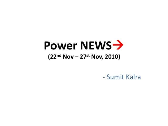 Power NEWS (22nd Nov – 27st Nov, 2010) - Sumit Kalra