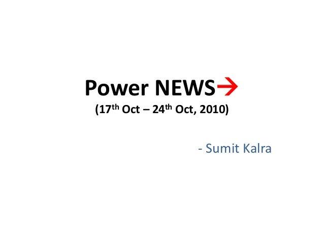 Power NEWS (17th Oct – 24th Oct, 2010) - Sumit Kalra