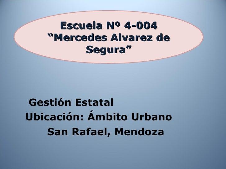 """Gestión Estatal Ubicación: Ámbito Urbano San Rafael, Mendoza Escuela Nº 4-004 """"Mercedes Alvarez de Segura"""""""