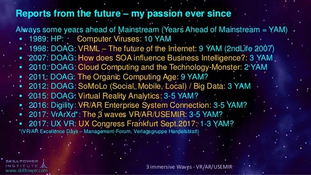 www.skilltower.com Reports from the future – my passion ever since Always some years ahead of Mainstream (Years Ahead of M...