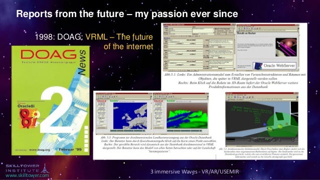 www.skilltower.com Reports from the future – my passion ever since 1998: DOAG: VRML – The future of the internet Many than...