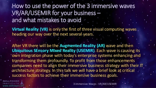 www.skilltower.com How to use the power of the 3 immersive waves VR/AR/USEMIR for your business – and what mistakes to avo...