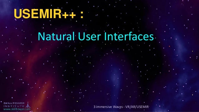 www.skilltower.com 3 immersive Waves - VR/AR/USEMIR USEMIR++ : Natural User Interfaces