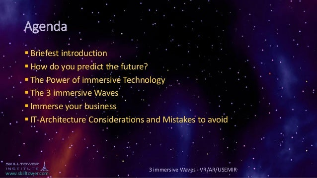 www.skilltower.com Agenda ▪ Briefest introduction ▪ How do you predict the future? ▪ The Power of immersive Technology ▪ T...
