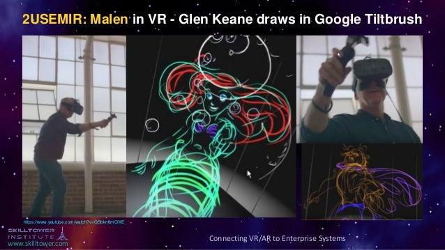 www.skilltower.com 2USEMIR: Malen in VR - Glen Keane draws in Google Tiltbrush https://www.youtube.com/watch?v=GSbkn6mCfXE...