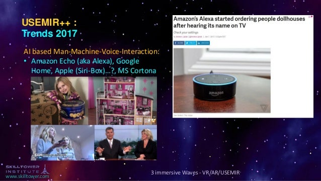 www.skilltower.com 3 immersive Waves - VR/AR/USEMIR USEMIR++ : Trends 2017 AI based Man-Machine-Voice-Interaction: • Amazo...