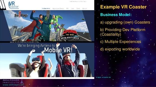 www.skilltower.com Images: vrcoaster.de Example VR Coaster Business Model: a) upgrading (own) Coasters b) Providing Dev Pl...