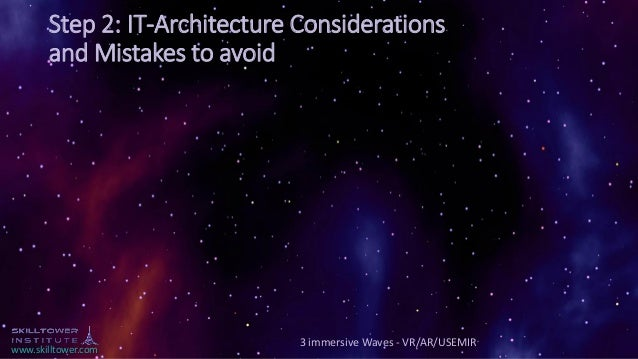 www.skilltower.com Step 2: IT-Architecture Considerations and Mistakes to avoid 3 immersive Waves - VR/AR/USEMIR