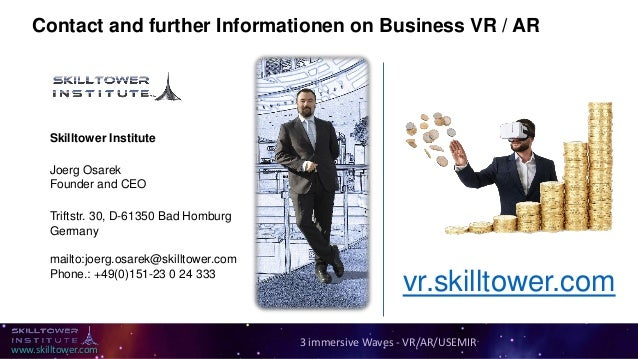 www.skilltower.com Contact and further Informationen on Business VR / AR Skilltower Institute Joerg Osarek Founder and CEO...