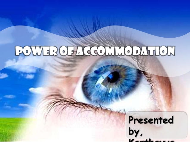 Power of Accommodation  Presented by,
