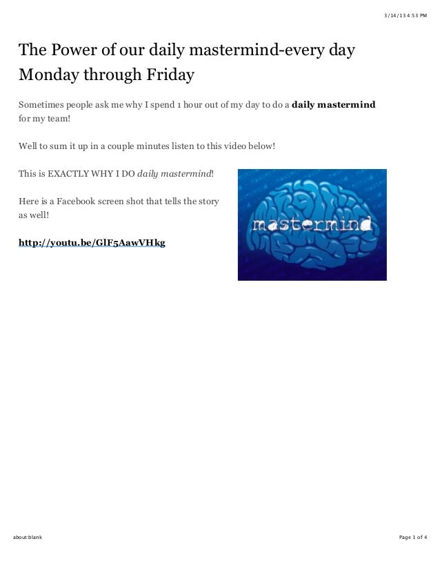 3/14/13 4:53 PM  The Power of our daily mastermind-every day  Monday through Friday  Sometimes people ask me why I spend 1...