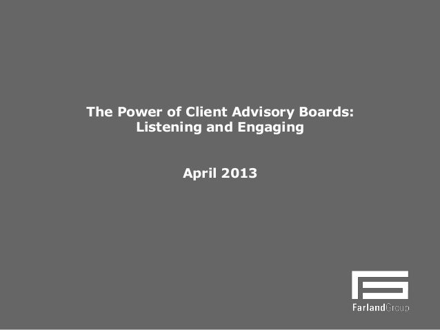 The Power of Client Advisory Boards: Listening and Engaging April 2013