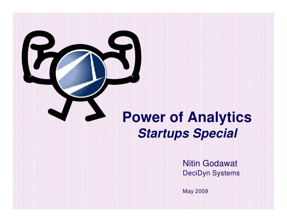 Power of Analytics   Startups Special           Nitin Godawat          DeciDyn Systems           May 2009