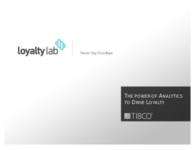 THE POWER OF ANALYTICS                                            TO DRIVE LOYALTY© Copyright 2000-2012 TIBCO Software Inc.