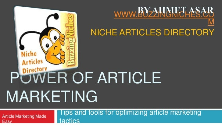 Tips and tools for optimizing article marketing tactics<br />By Ahmet ASar<br />www.buzzingniches.com<br />Niche Articles ...