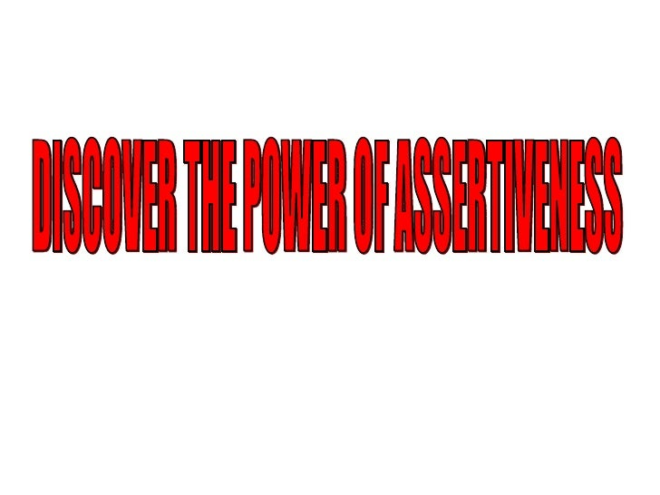 DISCOVER THE POWER OF ASSERTIVENESS