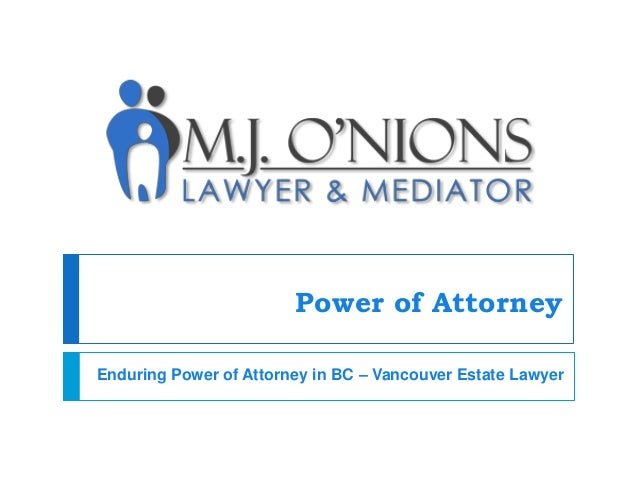 Power of Attorney Enduring Power of Attorney in BC – Vancouver Estate Lawyer