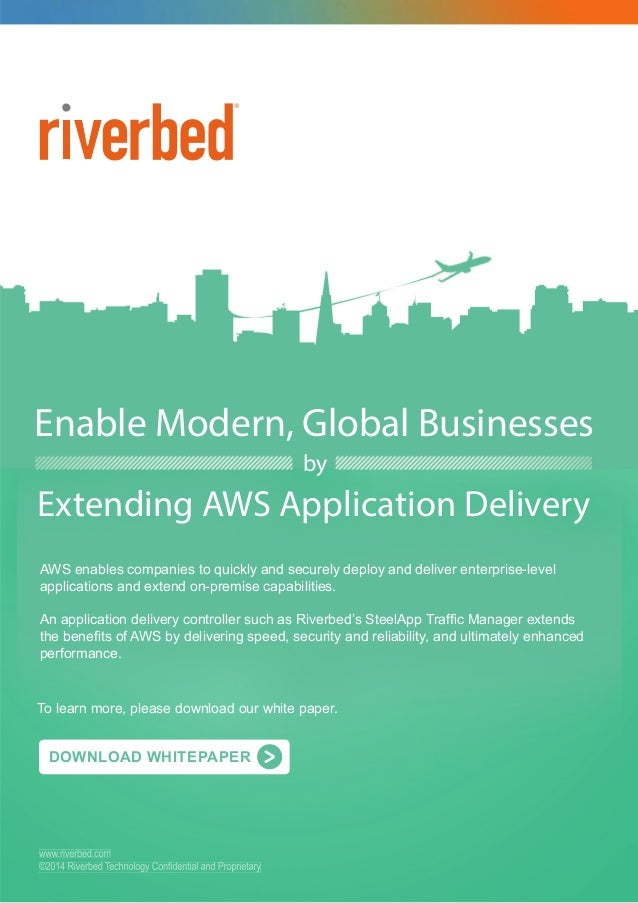 Enable Modern, Global Businesses Extending AWS Application Delivery by DOWNLOAD WHITEPAPER www.riverbed.com ©2014 Riverbed...