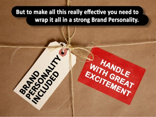 But to make all this really effective you need to wrap it all in a strong Brand Personality