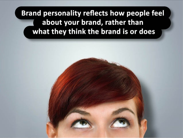 Brand personality reflects how people feel about your brand, rather than what they think the brand is or does.