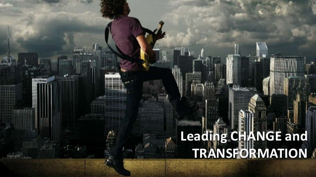 Leading CHANGE and TRANSFORMATION