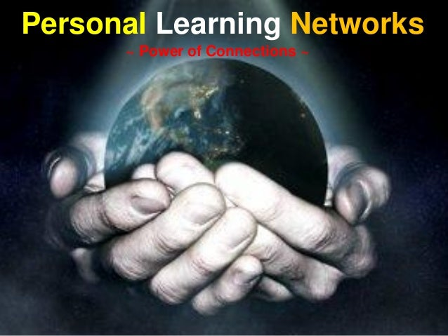 Personal Learning Networks ~ Power of Connections ~