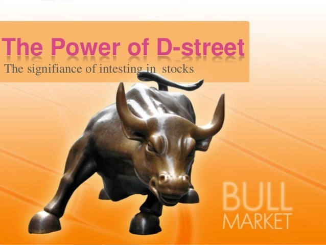 The signifiance of intesting in stocks The Power of D-street