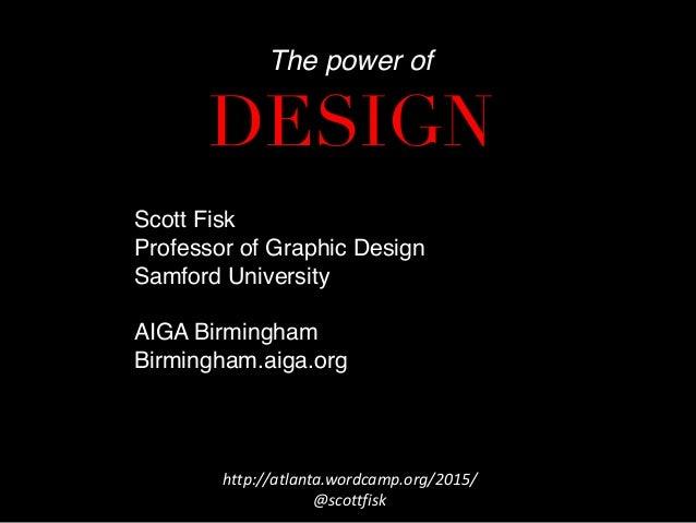 Scott Fisk Professor of Graphic Design Samford University AIGA Birmingham Birmingham.aiga.org  The power of DESIGN http...