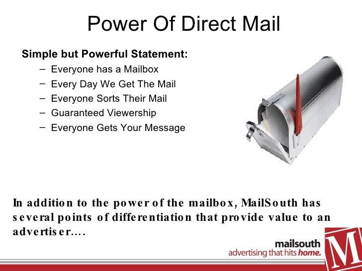 Power Of Direct Mail <ul><li>Simple but Powerful Statement: </li></ul><ul><ul><li>Everyone has a Mailbox </li></ul></ul><u...