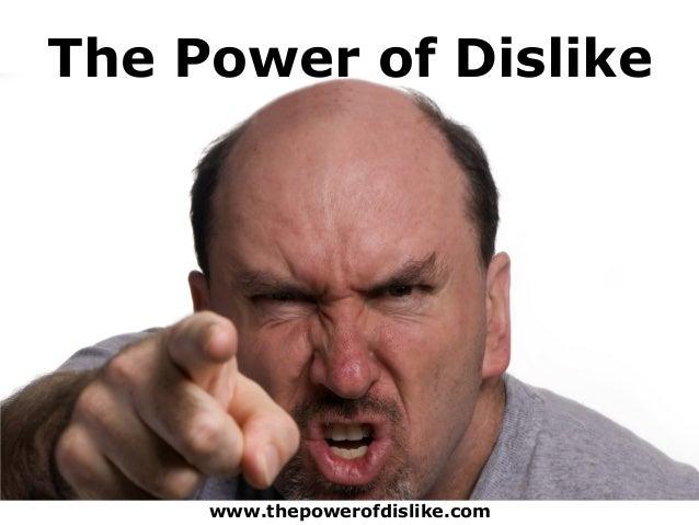 The Power of Dislike  www.thepowerofdislike.com