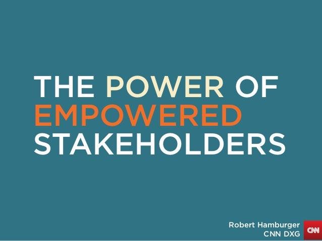 THE POWER OF EMPOWERED STAKEHOLDERS Robert Hamburger CNN DXG