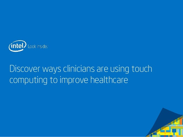 Discover ways clinicians are using touch computing to improve healthcare