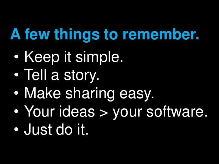 A few things to remember. <br /><ul><li>Keep it simple.