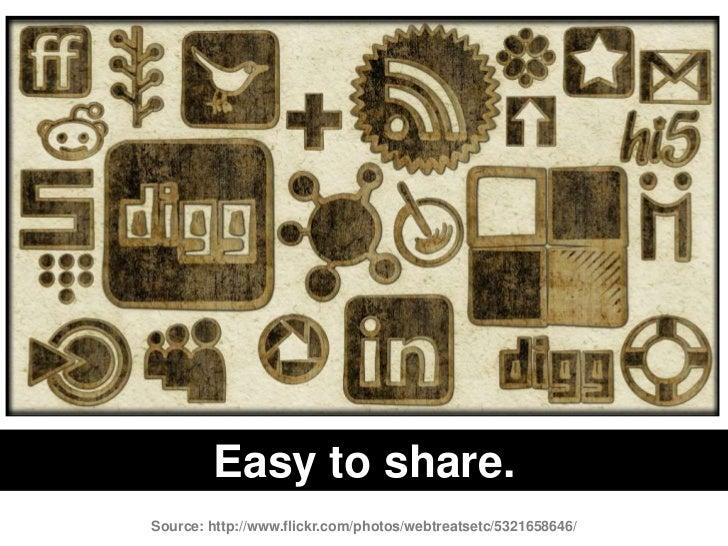 Easy to share.<br />Source: http://www.flickr.com/photos/webtreatsetc/5321658646/<br />