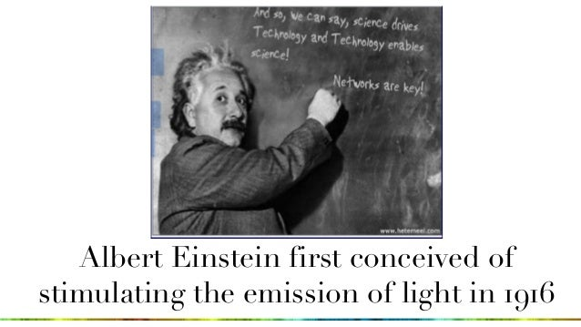 Albert Einstein first conceived of stimulating the emission of light in 1916