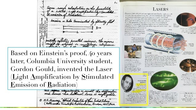 Based on Einstein's proof, 40 years later, Columbia University student, Gordon Gould, invented the Laser (Light Amplificat...