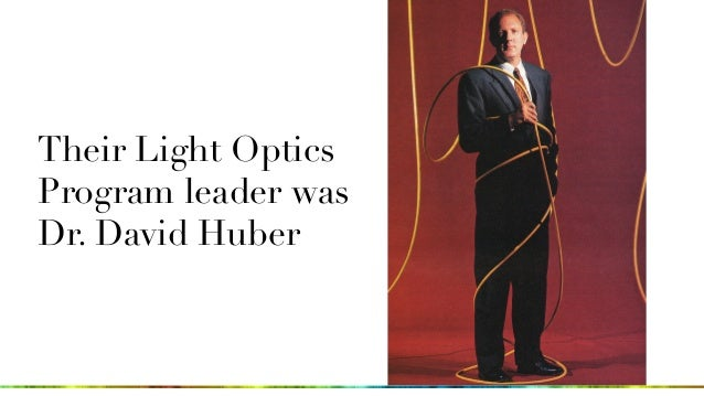 Their Light Optics Program leader was Dr. David Huber