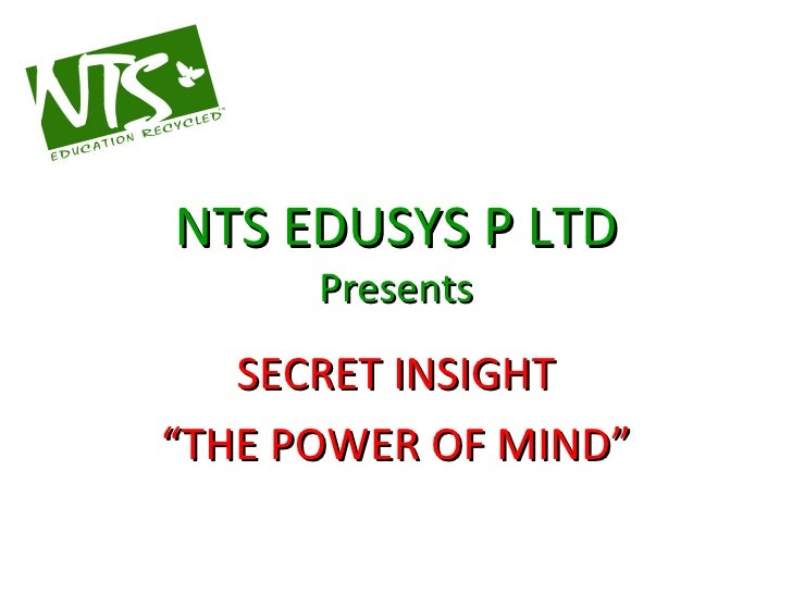 "NTS EDUSYS P LTD Presents SECRET INSIGHT "" THE POWER OF MIND"""