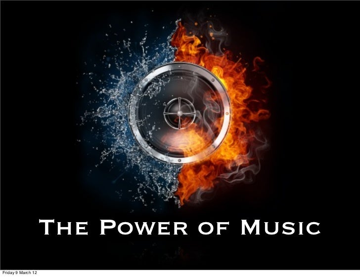 The Power of MusicFriday 9 March 12