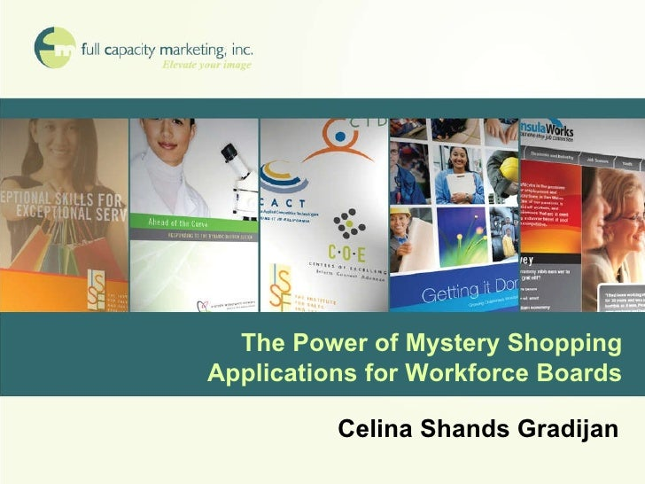 The Power of Mystery Shopping Applications for Workforce Boards Celina Shands Gradijan