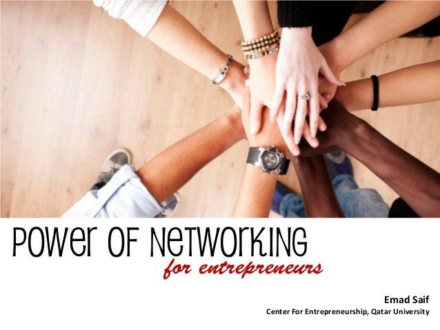 Power of Networking  for entrepreneurs  Emad Saif  Center For Entrepreneurship, Qatar University